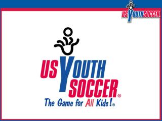 US Youth Soccer…by the numbers  The largest youth sports organization in the country