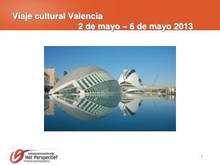 Viaje cultural  Valencia 2 de mayo – 6 de mayo 2013