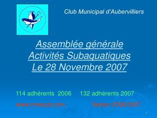 Assemblée générale Activités Subaquatiques Le 28 Novembre 2007