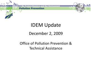 IDEM Update December 2, 2009 Office of Pollution Prevention &  Technical Assistance