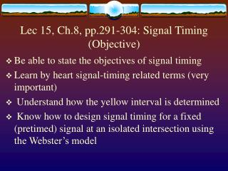 Lec 15, Ch.8, pp.291-304: Signal Timing Objective