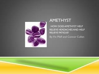 Amethyst How does amethyst help relieve headaches and help relieve fatigue?