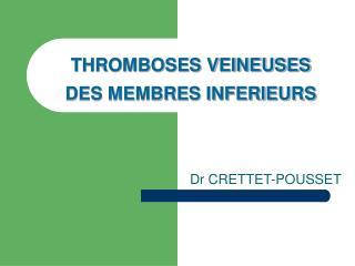 THROMBOSES VEINEUSES  DES MEMBRES INFERIEURS