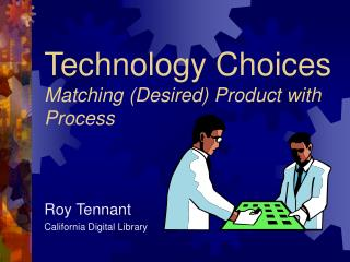 Technology Choices Matching (Desired) Product with Process