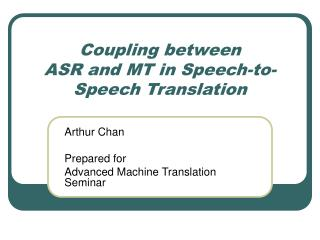 Coupling between  ASR and MT in Speech-to-Speech Translation