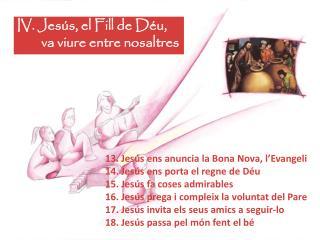 IV. Jesús, el Fill de Déu,          va viure entre nosaltres