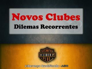 Novos Clubes Dilemas Recorrentes