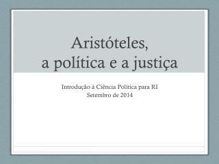 Aristóteles ,  a  política  e a  justiça