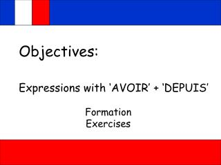 Objectives:  Expressions with 'AVOIR' + 'DEPUIS'