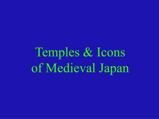 Temples & Icons of Medieval Japan