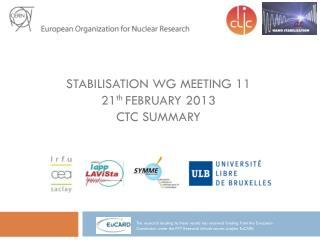 Stabilisation  WG meeting 11 21 th February 2013 CTC summary