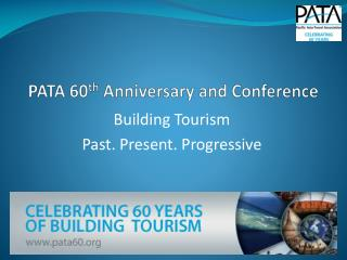 PATA 60 th  Anniversary and Conference