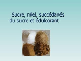 Sucre,  miel, succédanés  du sucre et édulcorant