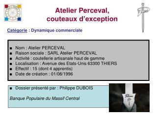 Nom : Atelier PERCEVAL Raison sociale : SARL Atelier PERCEVAL