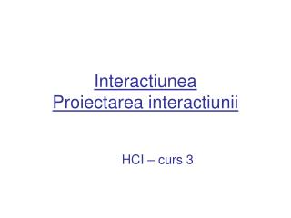 Interactiunea  Proiectarea interactiunii