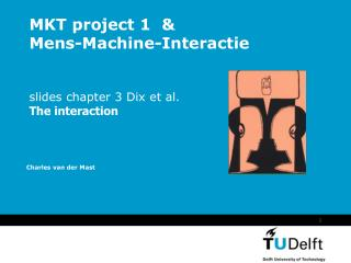 MKT project 1  &   Mens-Machine-Interactie slides chapter 3 Dix et al. The interaction