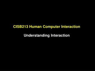 CISB213 Human Computer Interaction Understanding Interaction