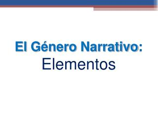 El  Género Narrativo : Elementos