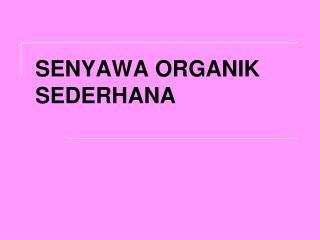 SENYAWA ORGANIK SEDERHANA