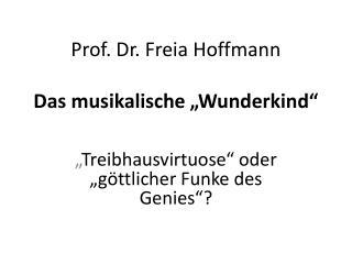 """Prof. Dr. Freia Hoffmann Das musikalische """"Wunderkind"""""""