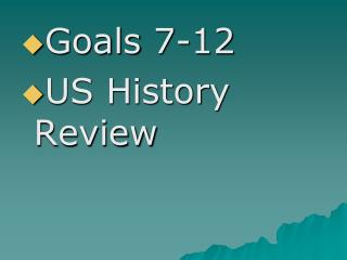 Goals 7-12 US History Review