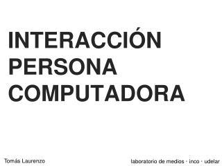 INTERACCIÓN PERSONA COMPUTADORA