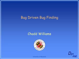 Bug Driven Bug Finding