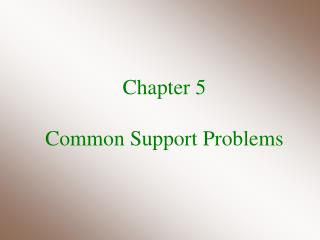 Chapter 5 Common Support Problems