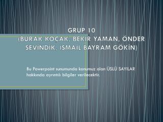 GRUP 10 (BURAK KOÇAK, BEKİR YAMAN, ÖNDER SEVİNDİK, İSMAİL BAYRAM GÖKİN)