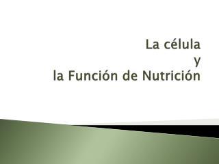 La c�lula y  la Funci�n de Nutrici�n