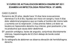 VI CURSO DE ACTUALIZACION MEDICA ENARM INP 2011 EXAMEN 6-B INFECTOLOGIA PEDIATRICA  07 ABRIL