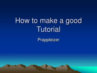 How to make a good Tutorial