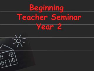 Beginning Teacher Seminar  Year 2