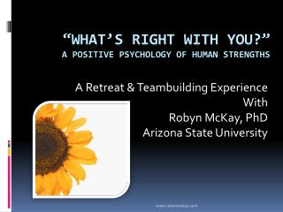 �What�s right with you?�  A positive psychology of Human Strengths