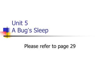 Unit 5 A Bug ' s Sleep