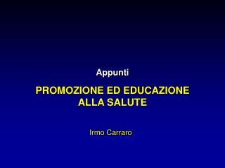 Appunti PROMOZIONE ED EDUCAZIONE  ALLA SALUTE  Irmo Carraro