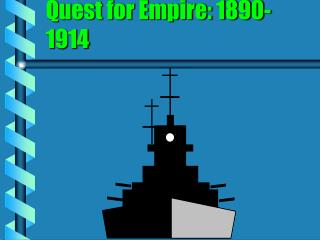 Quest for Empire: 1890-1914
