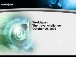 Worldspan  The travel challenge October 20, 2006