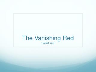 The Vanishing Red Robert frost