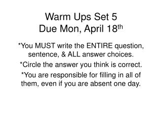 Warm Ups Set 5 Due Mon, April 18 th