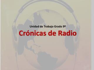 Unidad de Trabajo Grado 9º Crónicas de Radio