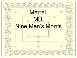 Merrel,  Mill,  Nine Men's Morris