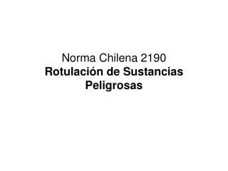 Norma Chilena 2190 Rotulaci�n de Sustancias Peligrosas