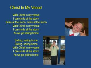 Christ In My Vessel With Christ in my vessel  I can smile at the storm