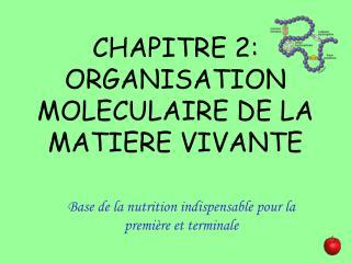 CHAPITRE 2: ORGANISATION MOLECULAIRE DE LA MATIERE VIVANTE
