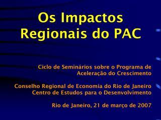 Os Impactos Regionais do PAC Ciclo de Seminários sobre o Programa de Aceleração do Crescimento