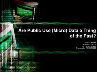 Are Public Use (Micro) Data a Thing of the Past?