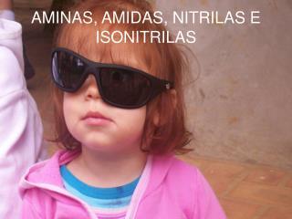 AMINAS, AMIDAS, NITRILAS E ISONITRILAS