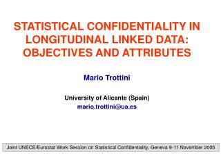 STATISTICAL CONFIDENTIALITY IN  LONGITUDINAL LINKED DATA: OBJECTIVES AND ATTRIBUTES Mario Trottini