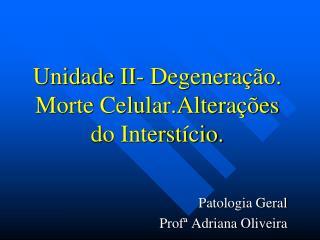 Unidade II- Degeneração. Morte Celular.Alterações do Interstício.